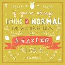 "Maya Angelou Quote - ""If you're always trying to be normal you will never know how amazing you can be."" (personal work)"